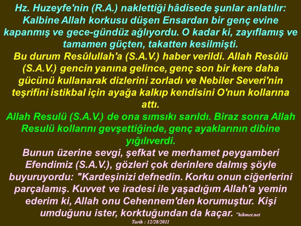 Hz. Huzeyfe'nin (R.A.) naklettiği hâdisede şunlar anlatılır: Kalbine Allah korkusu düşen Ensardan bir genç evine kapanmış ve gece-gündüz ağlıyordu. O
