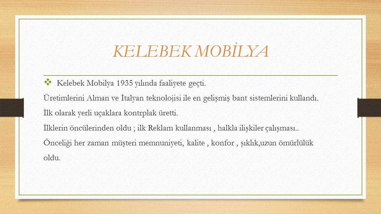 KELEBEK MOBİLYA  Kelebek Mobilya 1935 yılında faaliyete geçti.