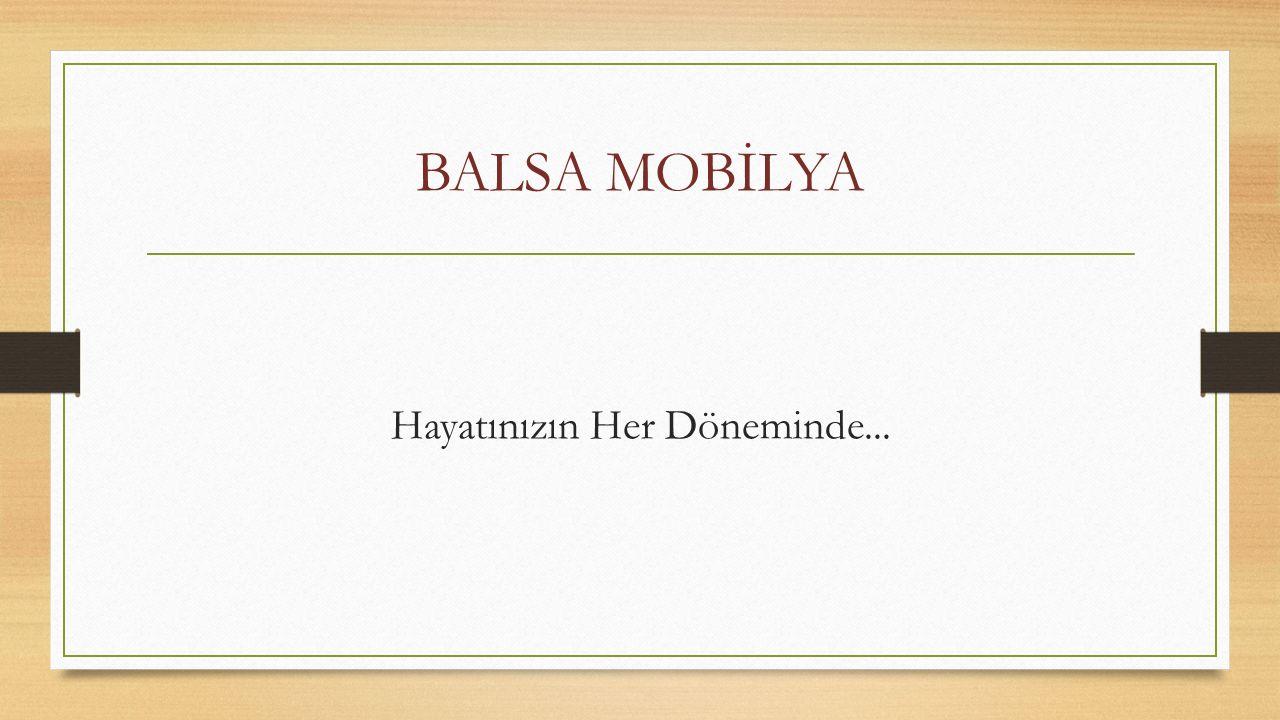 BALSA MOBİLYA Hayatınızın Her Döneminde...