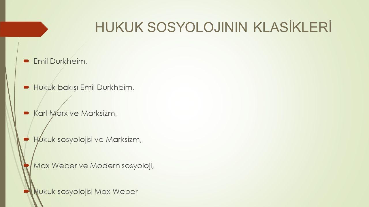 HUKUK SOSYOLOJININ KLASİKLERİ  Emil Durkheim,  Hukuk bakışı Emil Durkheim,  Karl Marx ve Marksizm,  Hukuk sosyolojisi ve Marksizm,  Max Weber ve