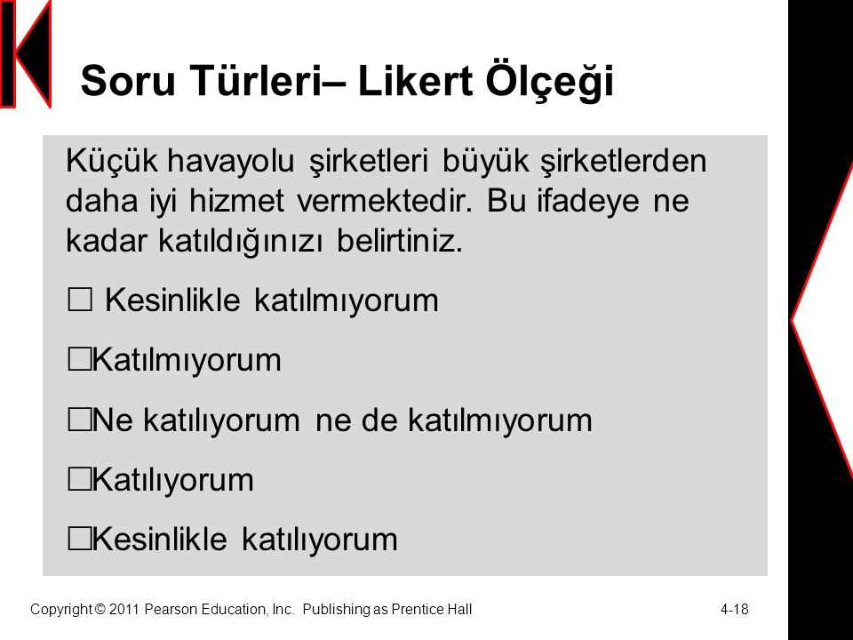 Soru Türleri– Likert Ölçeği Copyright © 2011 Pearson Education, Inc. Publishing as Prentice Hall 4-18 Küçük havayolu şirketleri büyük şirketlerden dah