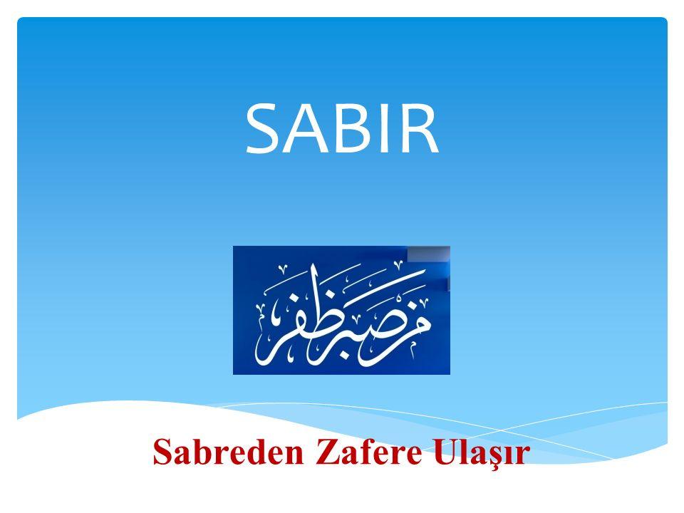 SABIR Sabreden Zafere Ulaşır
