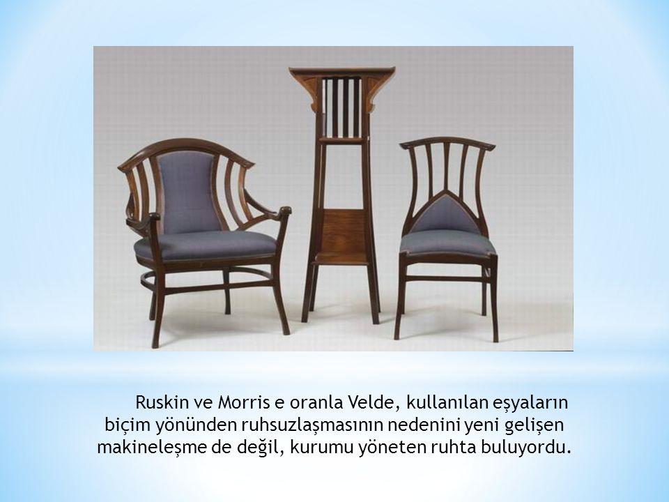 Ruskin ve Morris e oranla Velde, kullanılan eşyaların biçim yönünden ruhsuzlaşmasının nedenini yeni gelişen makineleşme de değil, kurumu yöneten ruhta