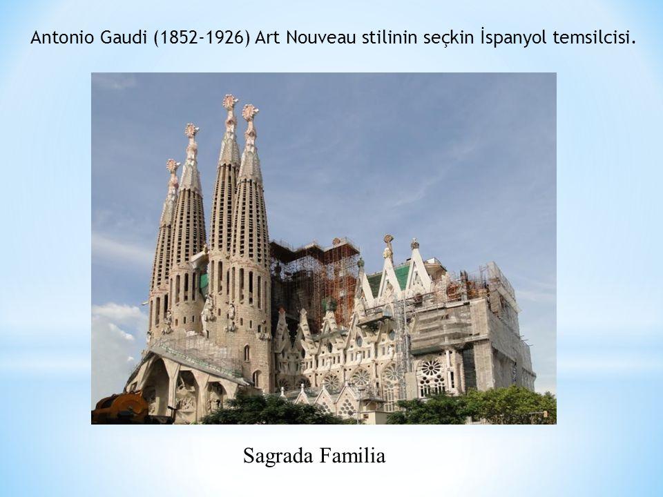 Antonio Gaudi (1852-1926) Art Nouveau stilinin seçkin İspanyol temsilcisi. Sagrada Familia