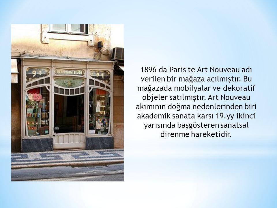1896 da Paris te Art Nouveau adı verilen bir mağaza açılmıştır. Bu mağazada mobilyalar ve dekoratif objeler satılmıştır. Art Nouveau akımının doğma ne