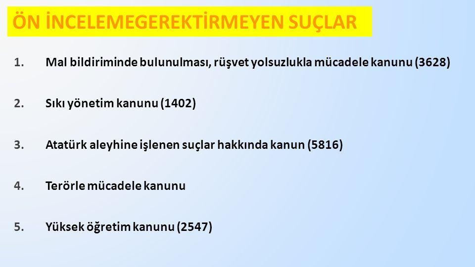 ÖN İNCELEMEGEREKTİRMEYEN SUÇLAR 1.Mal bildiriminde bulunulması, rüşvet yolsuzlukla mücadele kanunu (3628) 2.Sıkı yönetim kanunu (1402) 3.Atatürk aleyhine işlenen suçlar hakkında kanun (5816) 4.Terörle mücadele kanunu 5.Yüksek öğretim kanunu (2547)