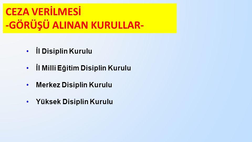 CEZA VERİLMESİ -GÖRÜŞÜ ALINAN KURULLAR- İl Disiplin Kurulu İl Milli Eğitim Disiplin Kurulu Merkez Disiplin Kurulu Yüksek Disiplin Kurulu