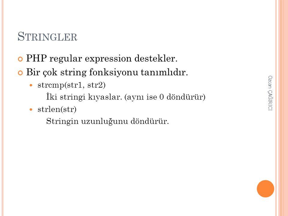 S TRINGLER PHP regular expression destekler. Bir çok string fonksiyonu tanımlıdır.