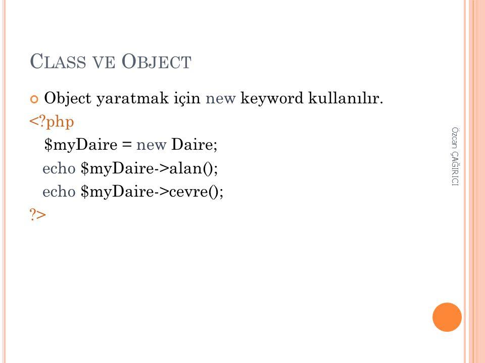 C LASS VE O BJECT Object yaratmak için new keyword kullanılır. <?php $myDaire = new Daire; echo $myDaire->alan(); echo $myDaire->cevre(); ?> Özcan ÇAĞ