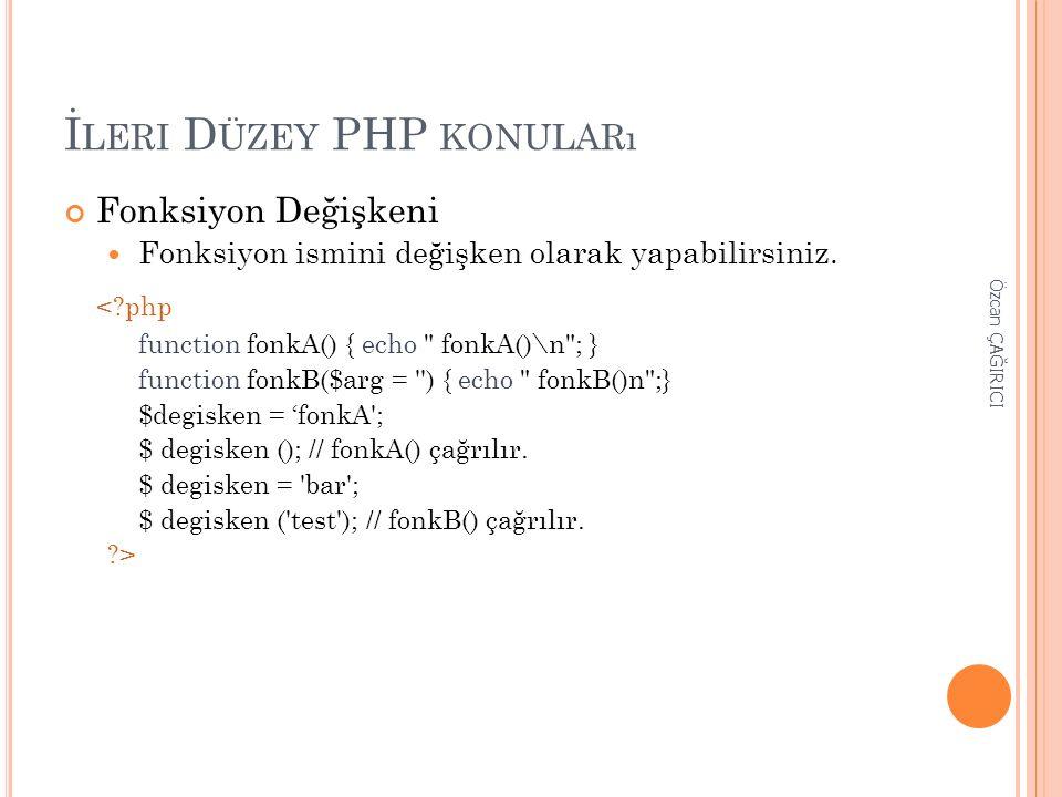 İ LERI D ÜZEY PHP KONULARı Fonksiyon Değişkeni Fonksiyon ismini değişken olarak yapabilirsiniz. <?php function fonkA() { echo