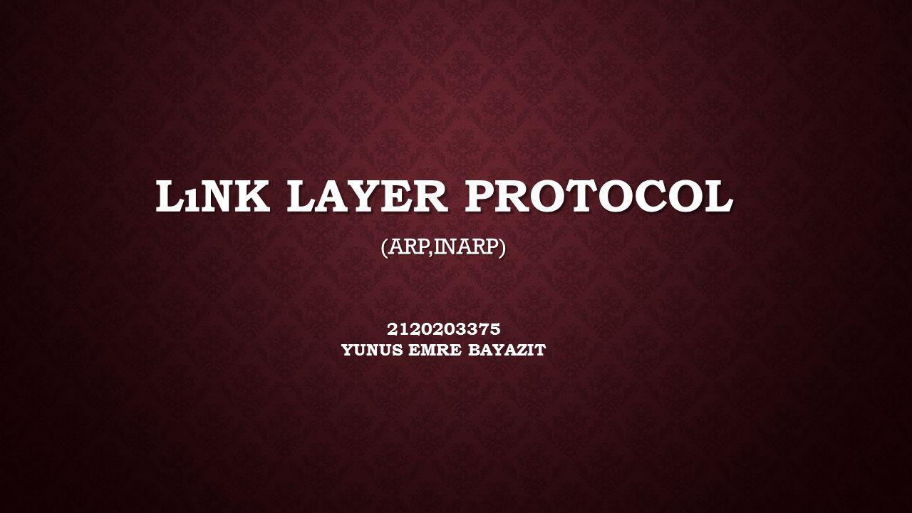 LıNK LAYER PROTOCOL (ARP,INARP) 2120203375 YUNUS EMRE BAYAZIT