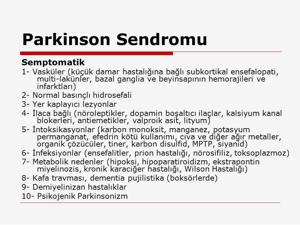 Parkinson Sendromu Semptomatik 1- Vasküler (küçük damar hastalığına bağlı subkortikal ensefalopati, multi-lakünler, bazal ganglia ve beyinsapının hemo