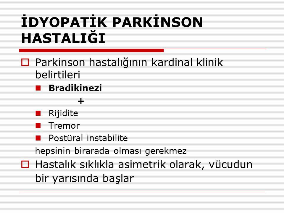 İDYOPATİK PARKİNSON HASTALIĞI  Parkinson hastalığının kardinal klinik belirtileri Bradikinezi + Rijidite Tremor Postüral instabilite hepsinin birarad