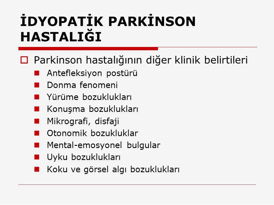 İDYOPATİK PARKİNSON HASTALIĞI  Parkinson hastalığının diğer klinik belirtileri Antefleksiyon postürü Donma fenomeni Yürüme bozuklukları Konuşma bozuk