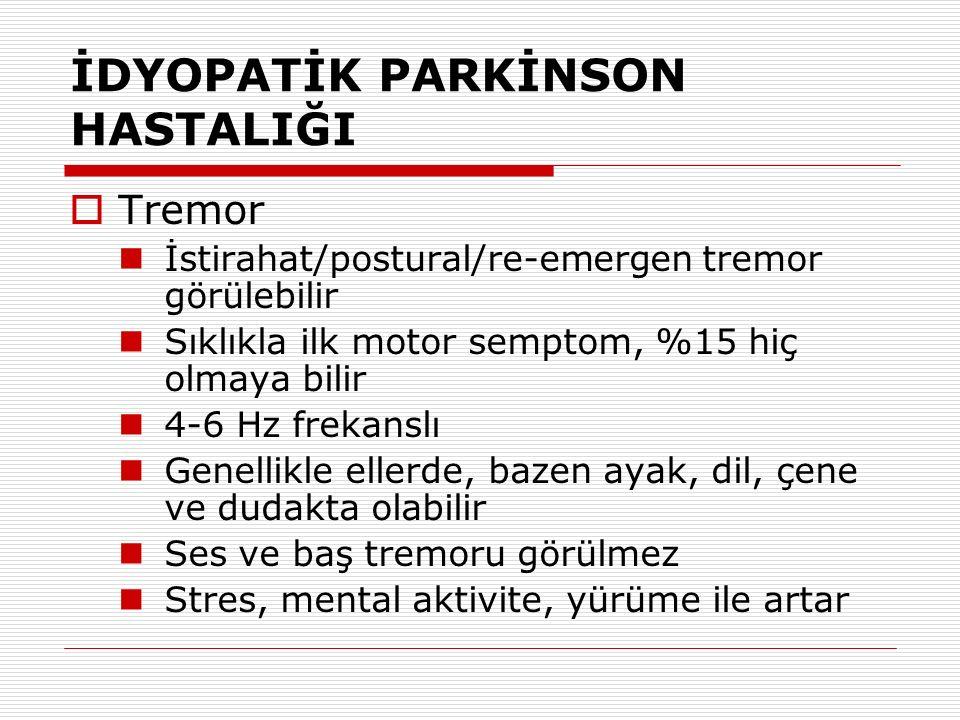 İDYOPATİK PARKİNSON HASTALIĞI  Tremor İstirahat/postural/re-emergen tremor görülebilir Sıklıkla ilk motor semptom, %15 hiç olmaya bilir 4-6 Hz frekan