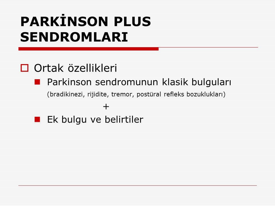 PARKİNSON PLUS SENDROMLARI  Ortak özellikleri Parkinson sendromunun klasik bulguları (bradikinezi, rijidite, tremor, postüral refleks bozuklukları) +