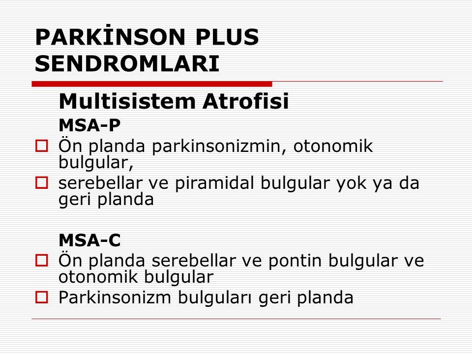 PARKİNSON PLUS SENDROMLARI Multisistem Atrofisi MSA-P  Ön planda parkinsonizmin, otonomik bulgular,  serebellar ve piramidal bulgular yok ya da geri