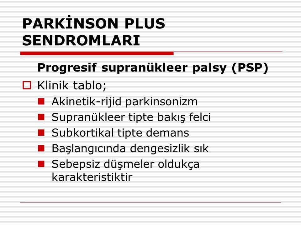 PARKİNSON PLUS SENDROMLARI Progresif supranükleer palsy (PSP)  Klinik tablo; Akinetik-rijid parkinsonizm Supranükleer tipte bakış felci Subkortikal t