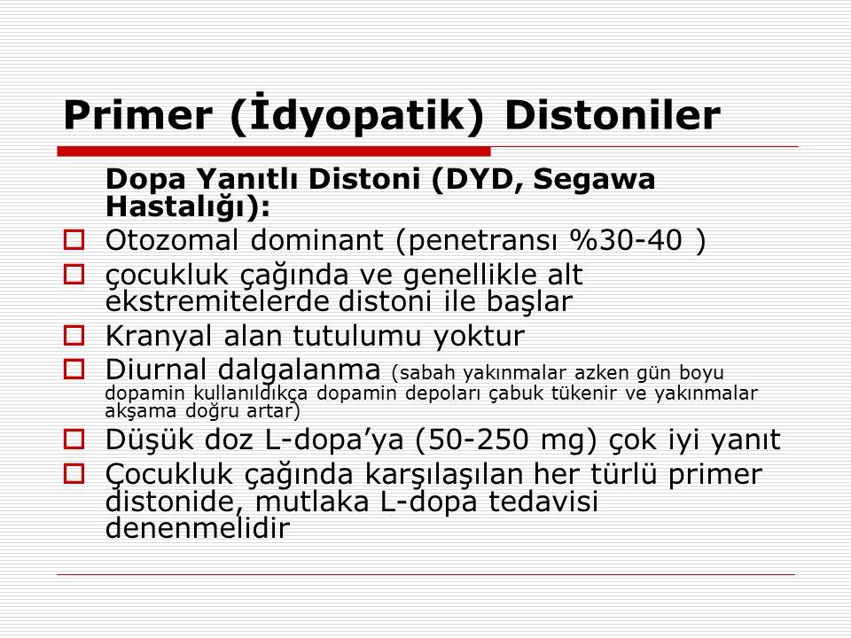 Primer (İdyopatik) Distoniler Dopa Yanıtlı Distoni (DYD, Segawa Hastalığı):  Otozomal dominant (penetransı %30-40 )  çocukluk çağında ve genellikle