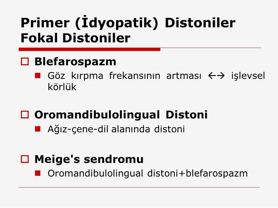 Primer (İdyopatik) Distoniler Fokal Distoniler  Blefarospazm Göz kırpma frekansının artması  işlevsel körlük  Oromandibulolingual Distoni Ağız-çen
