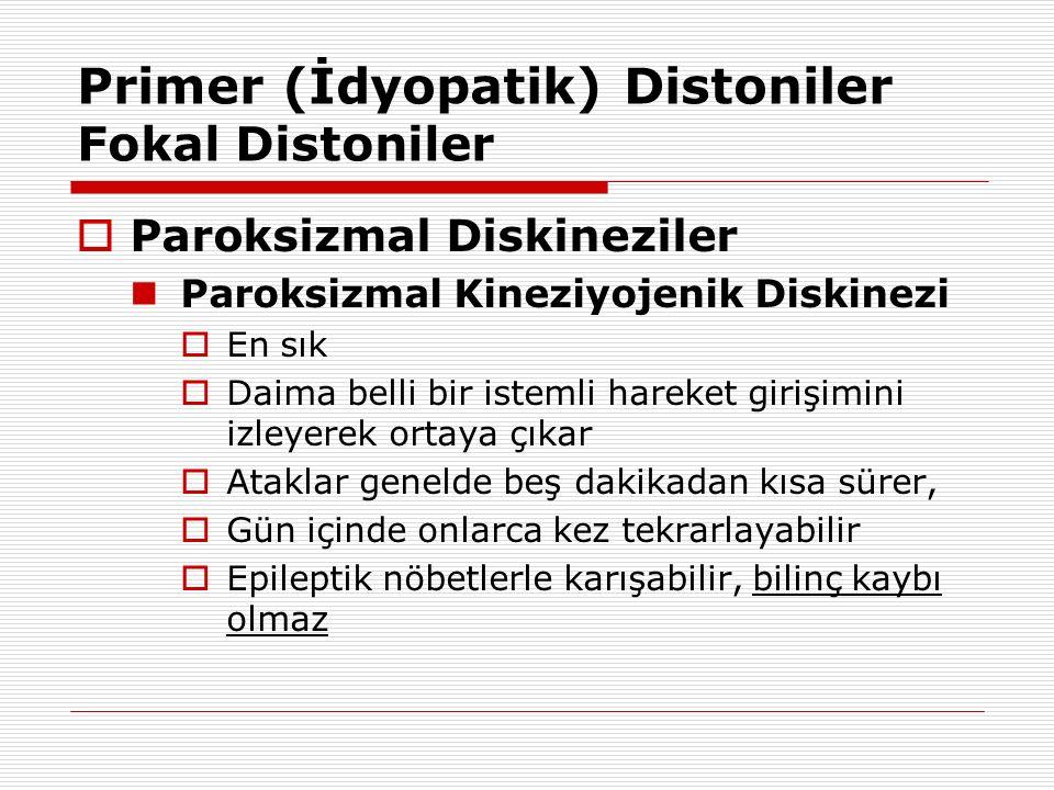 Primer (İdyopatik) Distoniler Fokal Distoniler  Paroksizmal Diskineziler Paroksizmal Kineziyojenik Diskinezi  En sık  Daima belli bir istemli harek