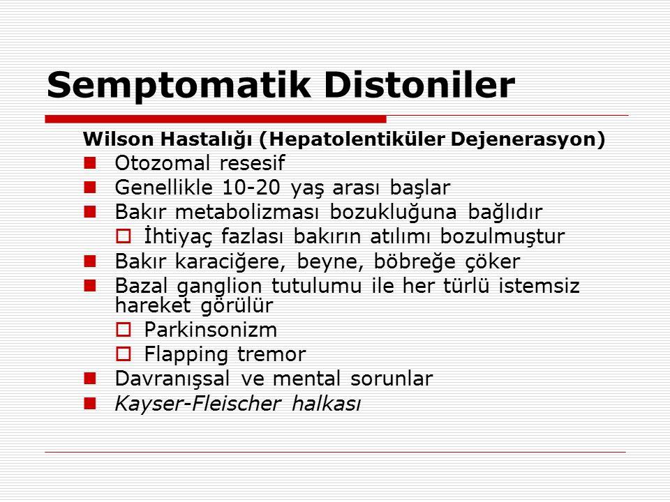 Semptomatik Distoniler Wilson Hastalığı (Hepatolentiküler Dejenerasyon) Otozomal resesif Genellikle 10-20 yaş arası başlar Bakır metabolizması bozuklu