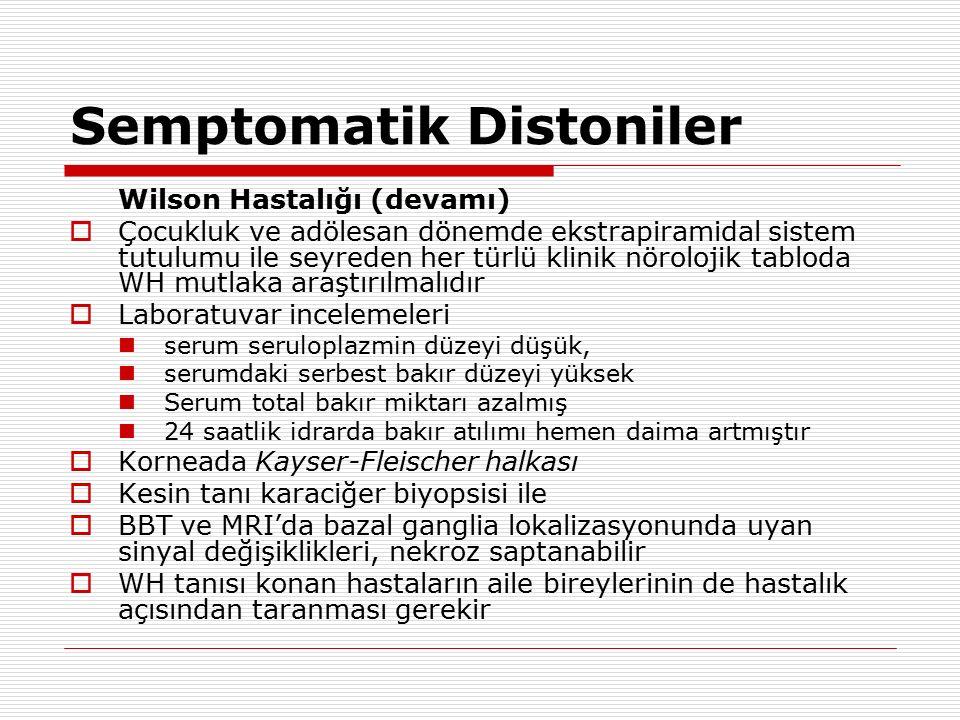 Semptomatik Distoniler Wilson Hastalığı (devamı)  Çocukluk ve adölesan dönemde ekstrapiramidal sistem tutulumu ile seyreden her türlü klinik nöroloji