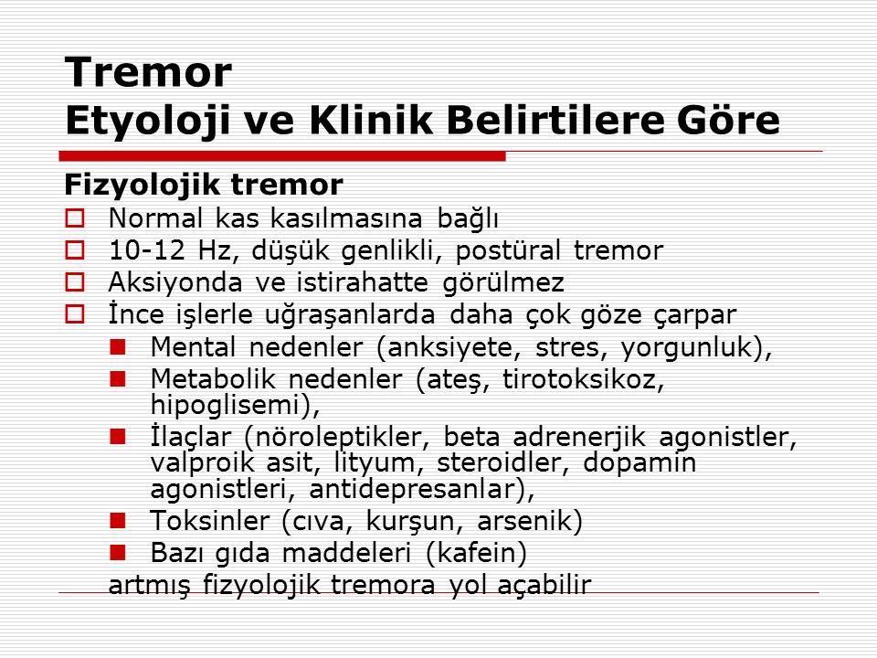 Tremor Etyoloji ve Klinik Belirtilere Göre Fizyolojik tremor  Normal kas kasılmasına bağlı  10-12 Hz, düşük genlikli, postüral tremor  Aksiyonda ve