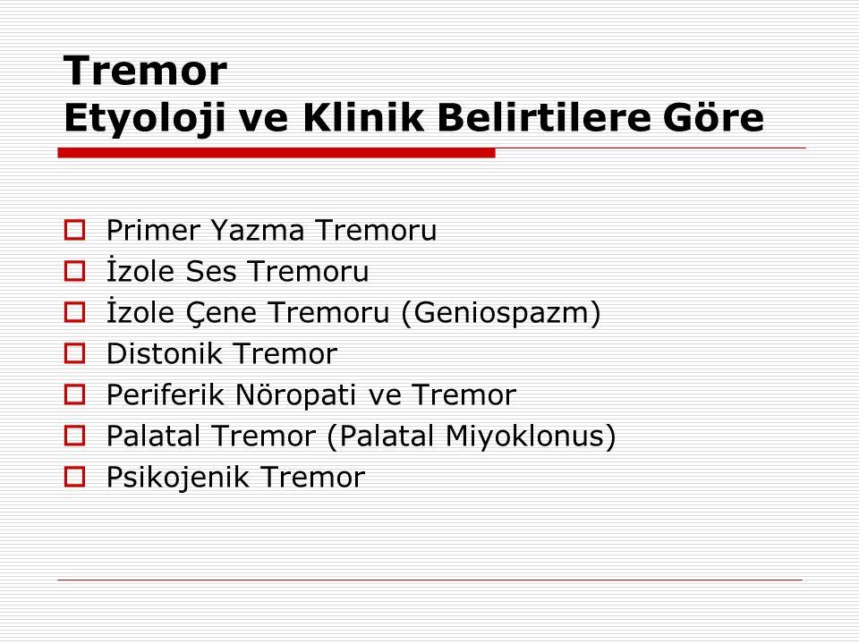 Tremor Etyoloji ve Klinik Belirtilere Göre  Primer Yazma Tremoru  İzole Ses Tremoru  İzole Çene Tremoru (Geniospazm)  Distonik Tremor  Periferik