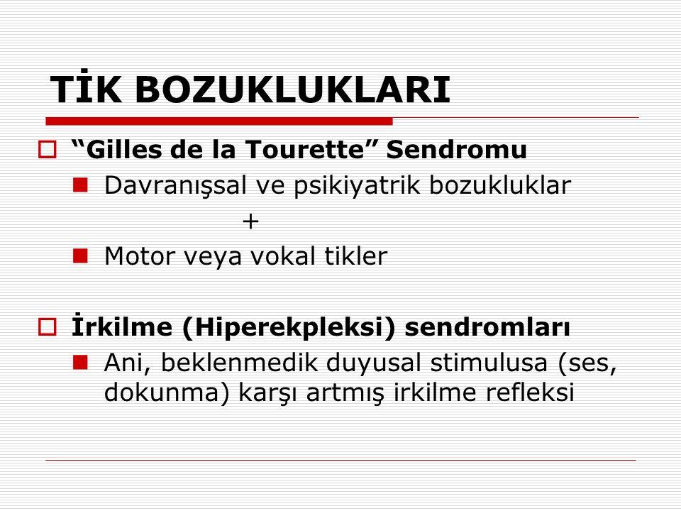"""TİK BOZUKLUKLARI  """"Gilles de la Tourette"""" Sendromu Davranışsal ve psikiyatrik bozukluklar + Motor veya vokal tikler  İrkilme (Hiperekpleksi) sendrom"""