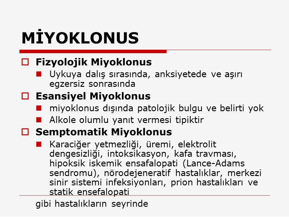 MİYOKLONUS  Fizyolojik Miyoklonus Uykuya dalış sırasında, anksiyetede ve aşırı egzersiz sonrasında  Esansiyel Miyoklonus miyoklonus dışında patoloji