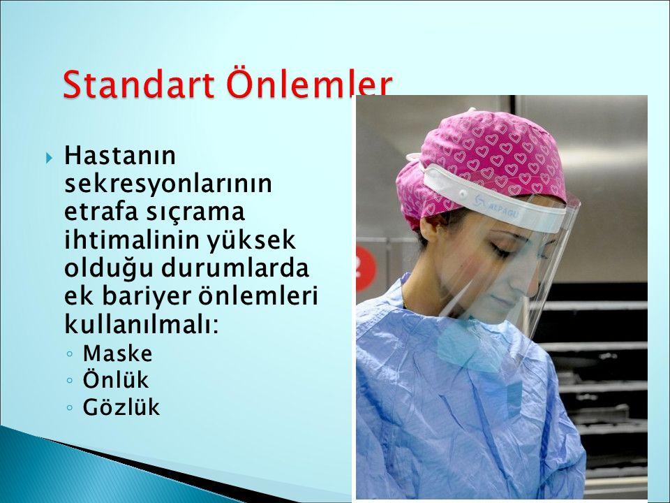  Hastanın sekresyonlarının etrafa sıçrama ihtimalinin yüksek olduğu durumlarda ek bariyer önlemleri kullanılmalı: ◦ Maske ◦ Önlük ◦ Gözlük