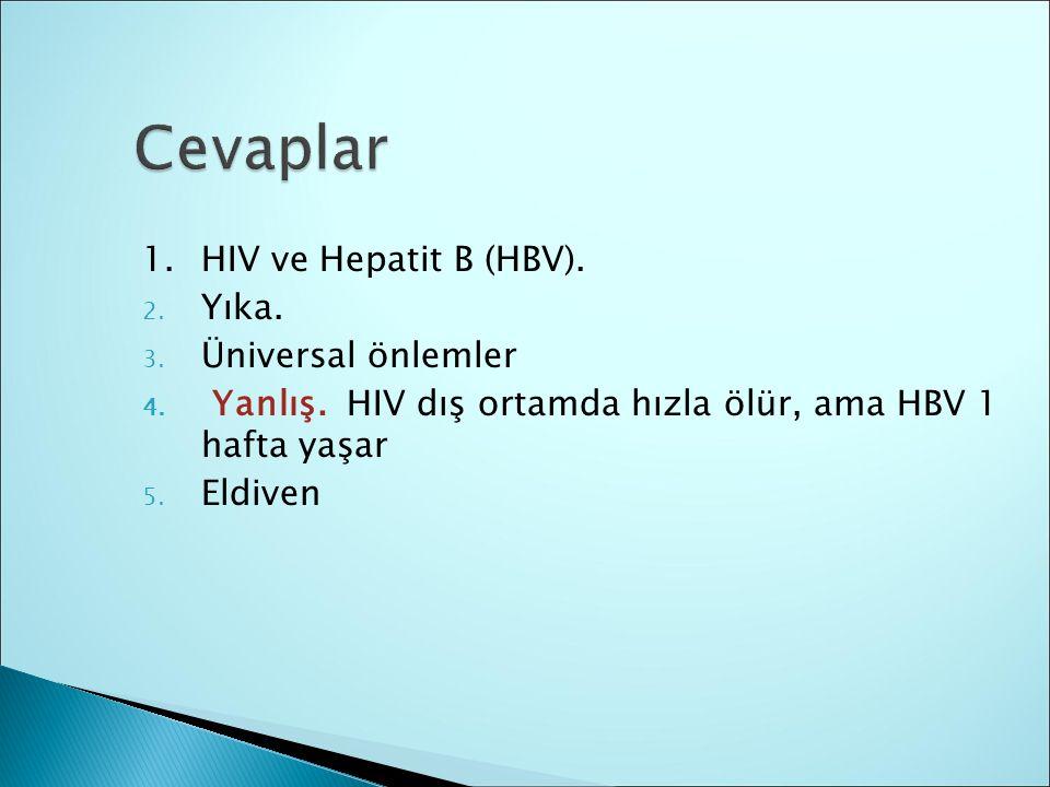 1.HIV ve Hepatit B (HBV). 2. Yıka. 3. Üniversal önlemler 4.