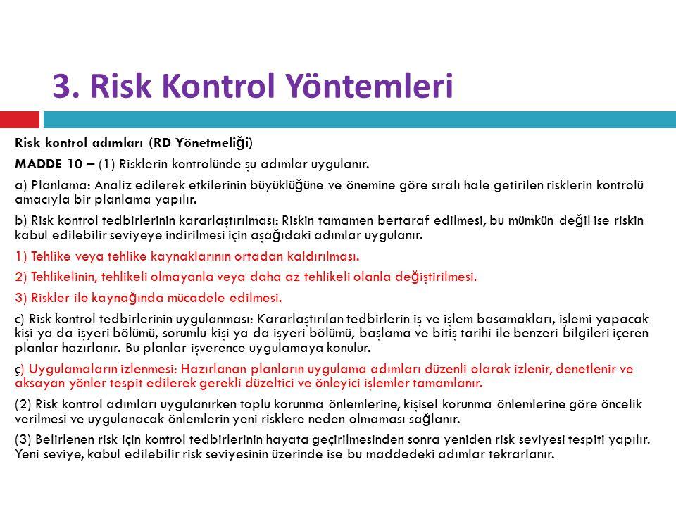 3. Risk Kontrol Yöntemleri Risk kontrol adımları (RD Yönetmeli ğ i) MADDE 10 – (1) Risklerin kontrolünde şu adımlar uygulanır. a) Planlama: Analiz edi