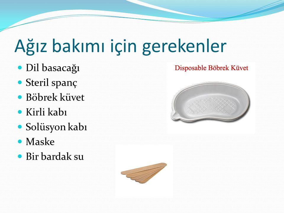 Ağız bakımı için gerekenler Dil basacağı Steril spanç Böbrek küvet Kirli kabı Solüsyon kabı Maske Bir bardak su
