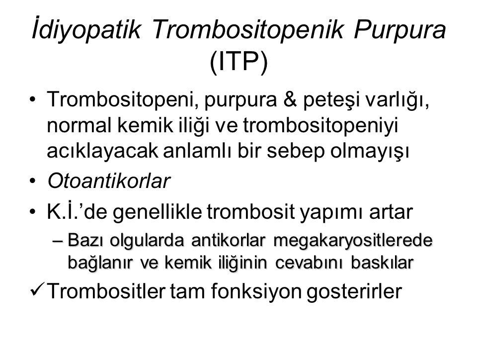 İdiyopatik Trombositopenik Purpura (ITP) Trombositopeni, purpura & peteşi varlığı, normal kemik iliği ve trombositopeniyi acıklayacak anlamlı bir sebe