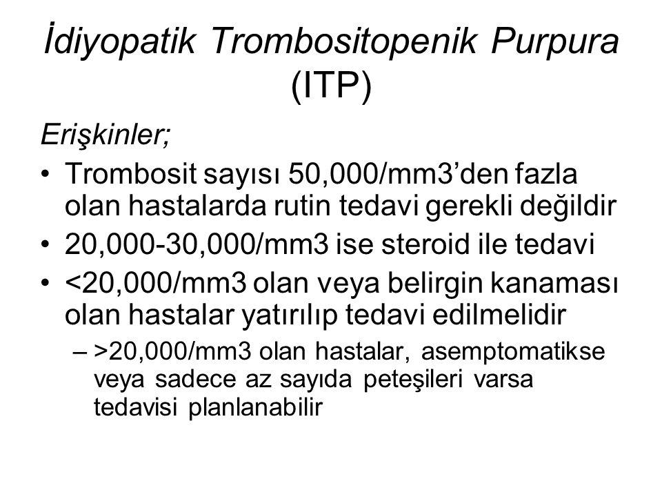 İdiyopatik Trombositopenik Purpura (ITP) Erişkinler; Trombosit sayısı 50,000/mm3'den fazla olan hastalarda rutin tedavi gerekli değildir 20,000-30,000