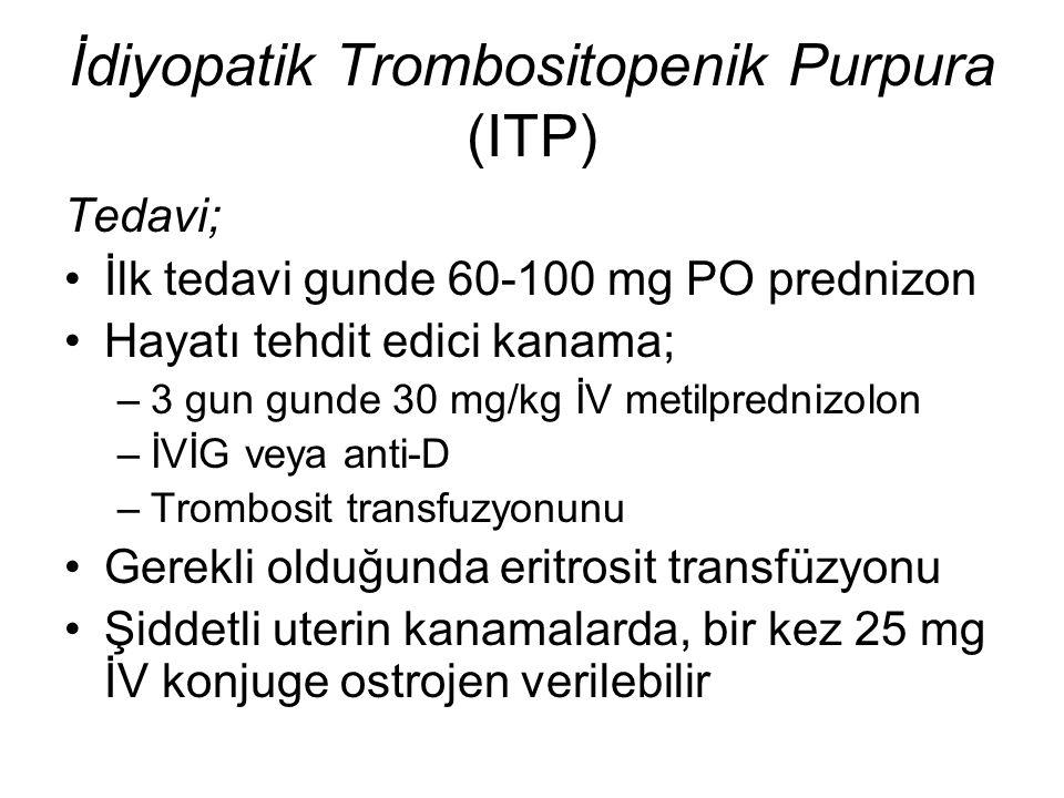 İdiyopatik Trombositopenik Purpura (ITP) Tedavi; İlk tedavi gunde 60-100 mg PO prednizon Hayatı tehdit edici kanama; –3 gun gunde 30 mg/kg İV metilpre