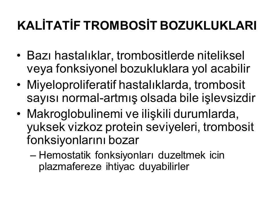 KALİTATİF TROMBOSİT BOZUKLUKLARI Bazı hastalıklar, trombositlerde niteliksel veya fonksiyonel bozukluklara yol acabilir Miyeloproliferatif hastalıklar