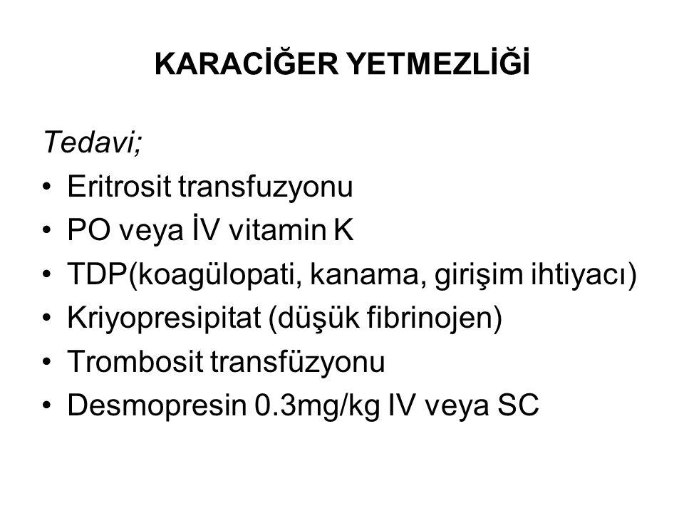 KARACİĞER YETMEZLİĞİ Tedavi; Eritrosit transfuzyonu PO veya İV vitamin K TDP(koagülopati, kanama, girişim ihtiyacı) Kriyopresipitat (düşük fibrinojen)