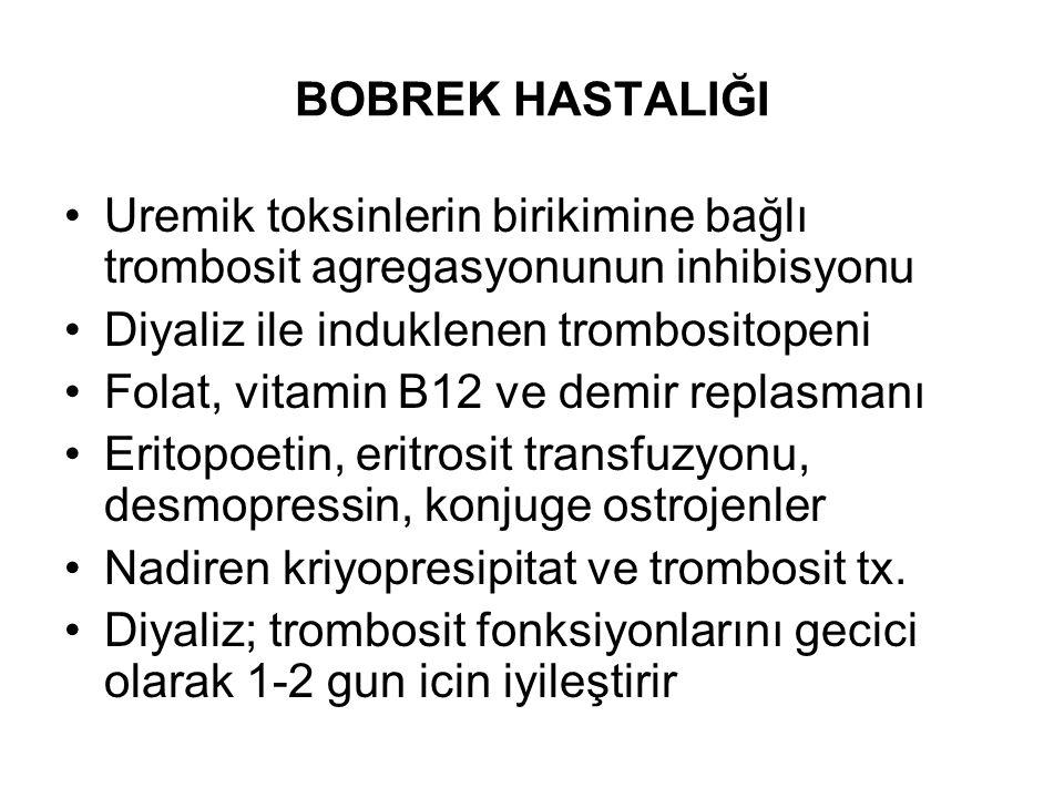 BOBREK HASTALIĞI Uremik toksinlerin birikimine bağlı trombosit agregasyonunun inhibisyonu Diyaliz ile induklenen trombositopeni Folat, vitamin B12 ve