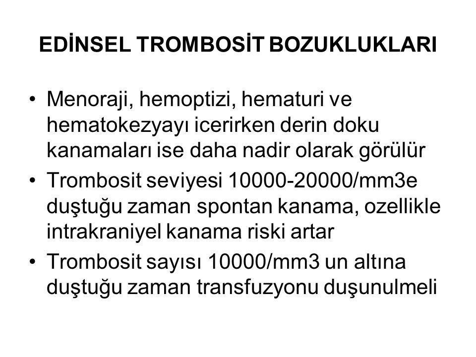 EDİNSEL TROMBOSİT BOZUKLUKLARI Menoraji, hemoptizi, hematuri ve hematokezyayı icerirken derin doku kanamaları ise daha nadir olarak görülür Trombosit