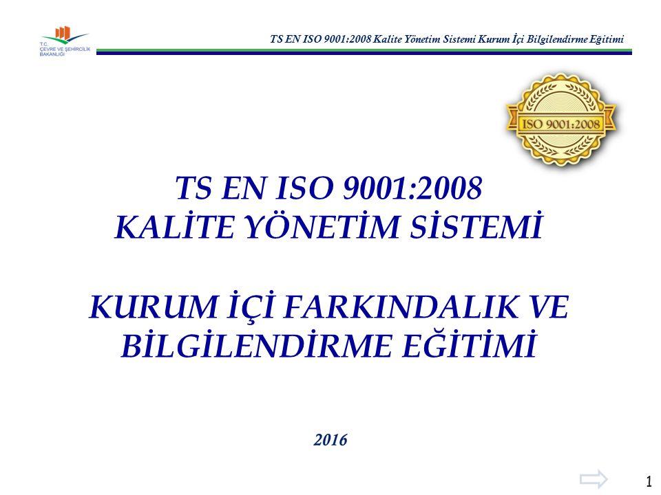 TS EN ISO 9001:2008 Kalite Yönetim Sistemi Kurum İ çi Bilgilendirme E ğ itimi 1 TS EN ISO 9001:2008 KALİTE YÖNETİM SİSTEMİ KURUM İÇİ FARKINDALIK VE BİLGİLENDİRME EĞİTİMİ