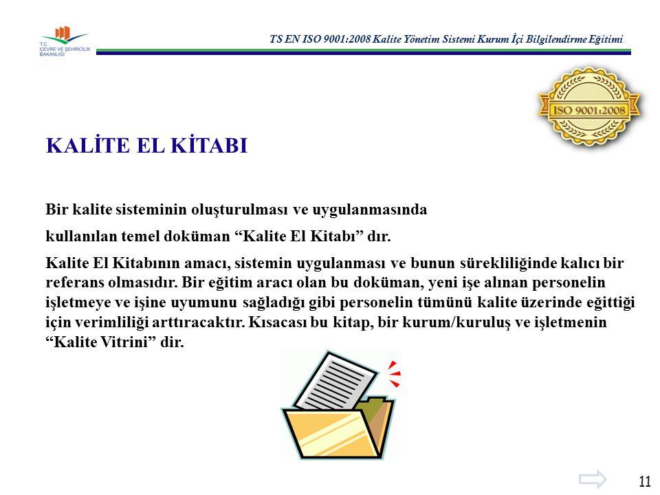 TS EN ISO 9001:2008 Kalite Yönetim Sistemi Kurum İ çi Bilgilendirme E ğ itimi 11 KALİTE EL KİTABI Bir kalite sisteminin oluşturulması ve uygulanmasında kullanılan temel doküman Kalite El Kitabı dır.