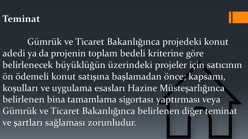 Teminat Gümrük ve Ticaret Bakanlığınca projedeki konut adedi ya da projenin toplam bedeli kriterine göre belirlenecek büyüklüğün üzerindeki projeler i
