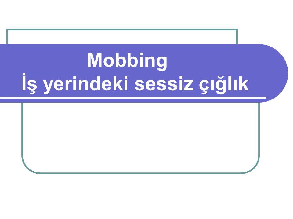 Mobbing ve yöneticilik Bir kişi pek çok sebepten dolayı mobbing ile yüz yüze kalabiliyor.