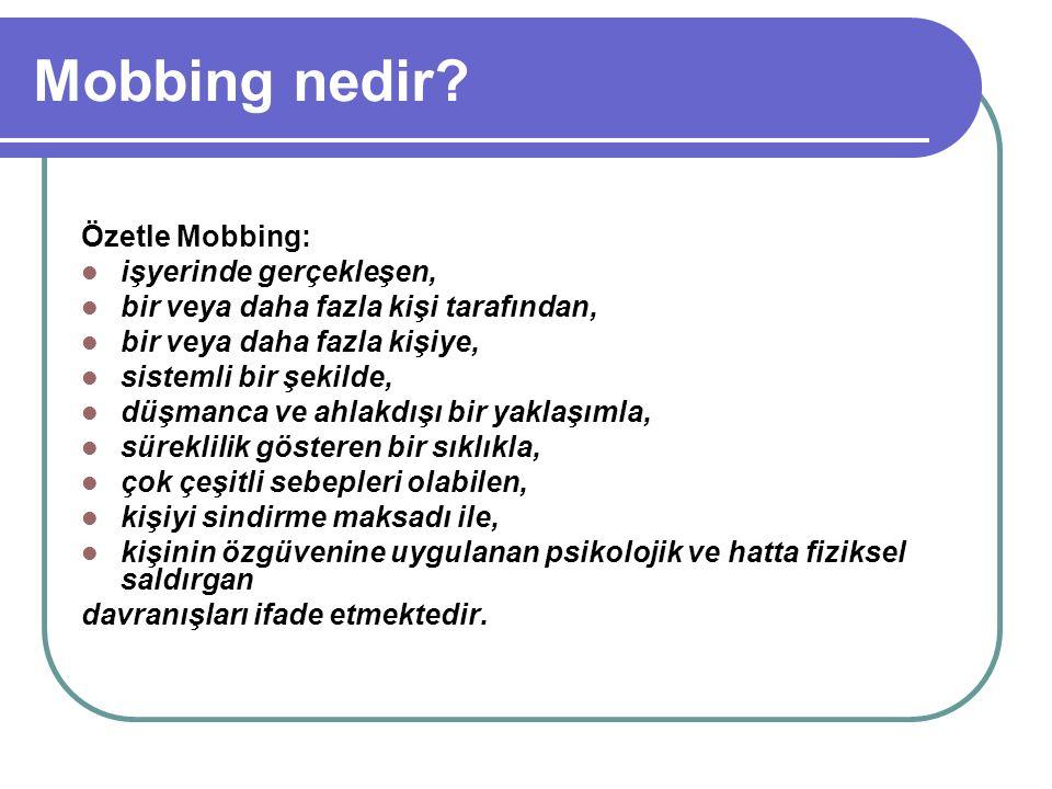 Mobbing nedir? Özetle Mobbing: işyerinde gerçekleşen, bir veya daha fazla kişi tarafından, bir veya daha fazla kişiye, sistemli bir şekilde, düşmanca
