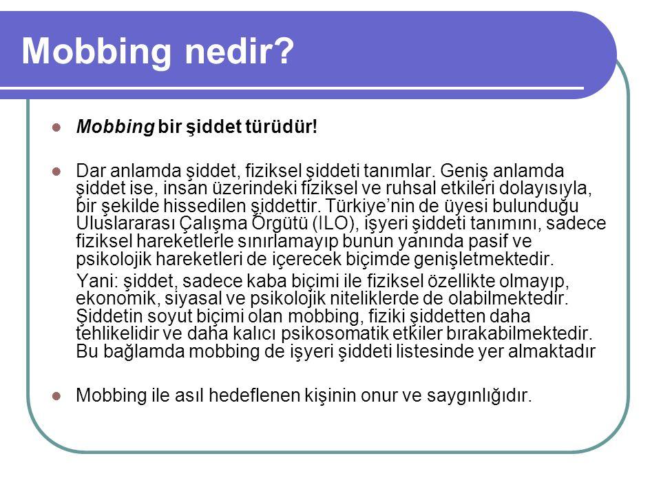 Mobbing nedir? Mobbing bir şiddet türüdür! Dar anlamda şiddet, fiziksel şiddeti tanımlar. Geniş anlamda şiddet ise, insan üzerindeki fiziksel ve ruhsa