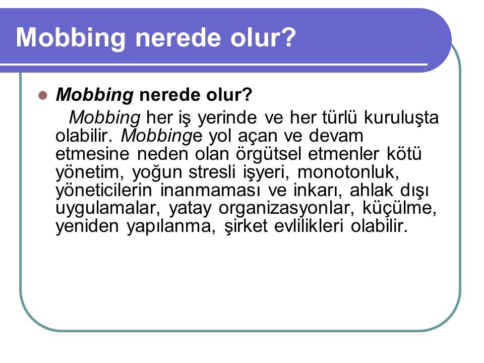 Mobbing nerede olur? Mobbing her iş yerinde ve her türlü kuruluşta olabilir. Mobbinge yol açan ve devam etmesine neden olan örgütsel etmenler kötü yön