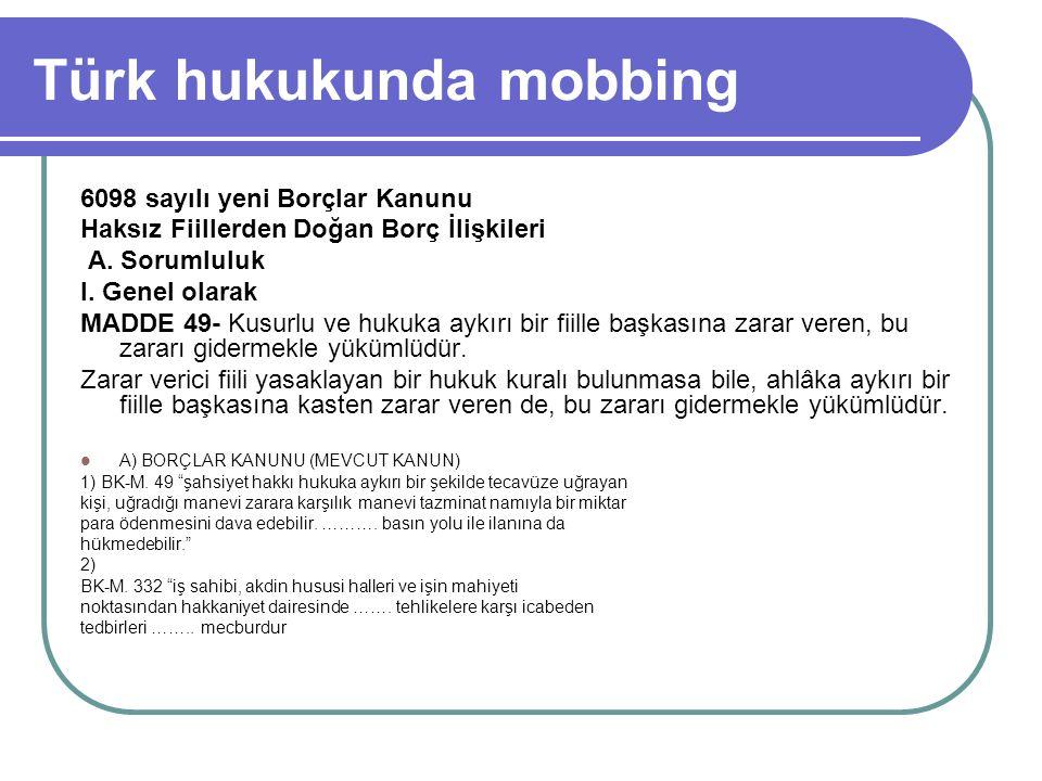 Türk hukukunda mobbing 6098 sayılı yeni Borçlar Kanunu Haksız Fiillerden Doğan Borç İlişkileri A. Sorumluluk I. Genel olarak MADDE 49- Kusurlu ve huku